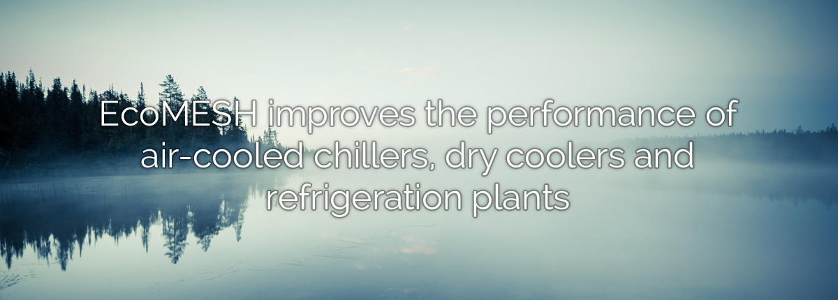 EcoMESH improves the performance of air-cooled chillers, dry coolers and refrigeration plants